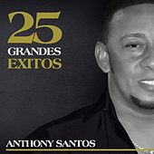 25 Grandes Exitos by Anthony Santos