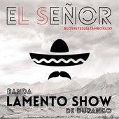 El Señor by Banda Lamento Show De Durango