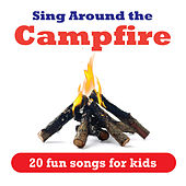Sing Around the Campfire - 20 Fun Songs for Kids by Various Artists