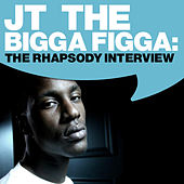 JT the Bigga Figga: The Rhapsody Interview by JT the Bigga Figga