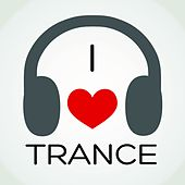 I Love Trance (The Very Best of Progressive and Melodic Trance) by Various Artists