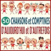 50 Chansons Et Comptines D'aujourd'hui Et D'autrefois by Various Artists