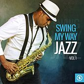 Swing My Way: Jazz, Vol. 1 by Various Artists