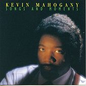 Songs & Moments by Kevin Mahogany