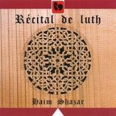 De Rippe - Holborne - Dowland - Vallet - Ballard - Melli - Shazar: Récital de luth (Lute Recital) by Haim Shazar
