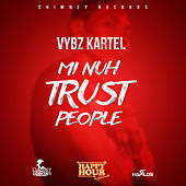 Mi Nuh Trust People - Single by VYBZ Kartel