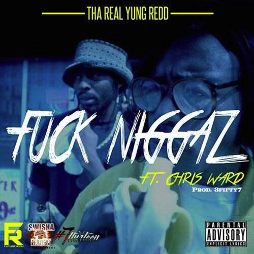 Fuck Niggaz by Yung Redd