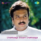 Unakkaaga Ellaam Unakkaaga (Original Motion Picture Soundtrack) by Various Artists