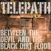 Between The Devil And The Black Dirt Floor by Telepath