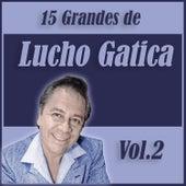 15 Grandes Exitos de Lucho Gatica Vol. 2 by Lucho Gatica
