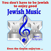 You Don't Have to Be Jewish to Enjoy Good Jewish Music by David & The High Spirit