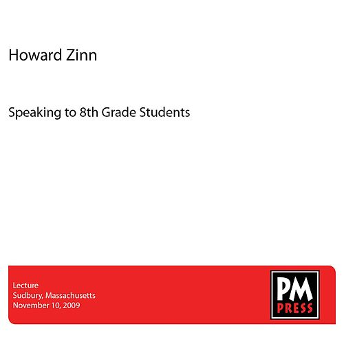 Speaking to 8th Grade Students by Howard Zinn