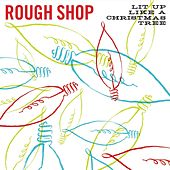 Lit Up Like a Christmas Tree by Rough Shop