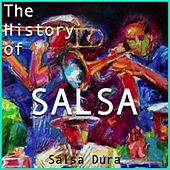 The History of Salsa: Salsa Dura by Various Artists