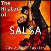 The History of Salsa: 70s & 80s Classics by Various Artists