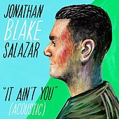 It Ain't You (Acoustic) by Jonathan Blake Salazar