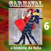 Carnaval A História da Folia, Vol.6 by Various Artists