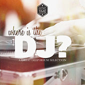 Where Is the DJ - A Great Deep House Selection by Various Artists