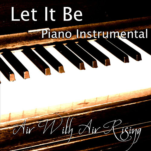 Let It Be (Piano Instrumental) by Air With Air Rising