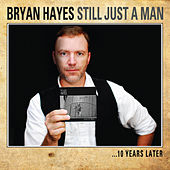 Still Just a Man...10 Years Later by Bryan Hayes