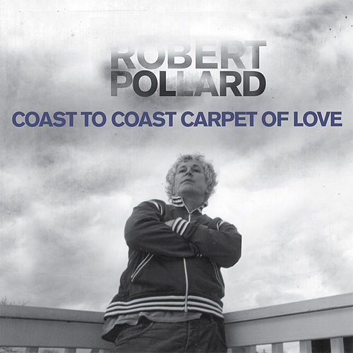 Coast To Coast Carpet Of Love by Robert Pollard
