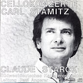 Carl Stamitz: The Three Cello Concertos by Claude Starck