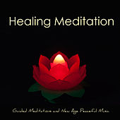 Healing Meditation – Guided Meditations and New Age Peaceful Music for Total Relax, Mindfulness Meditation, Anxiety Relief & Self Esteem by Meditation Music Guru