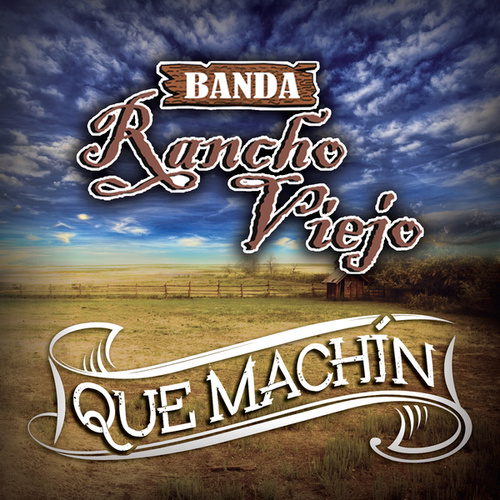 Que Machín by Banda Rancho Viejo