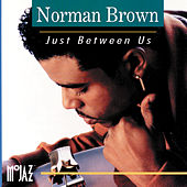 Just Between Us by Norman Brown