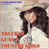 Trucker Guns & Countrygirls by Various Artists