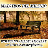 Wolfgang Amadeus Mozart, Melodic Masterpieces  - Maestros del Milenio by Various Artists