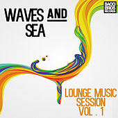 Wave and Sea : Lounge Music Session - Vol. 1 by Various Artists