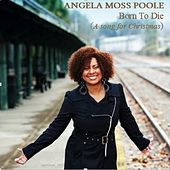 Born to Die (A Song for Christmas) by Angela Moss Poole