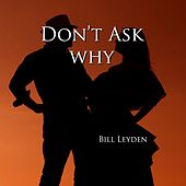 Don't Ask Why by Bill Leyden (Memo)