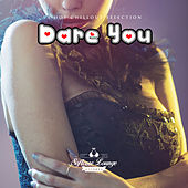 Dare You - A Hot Lounge Collection by Various Artists