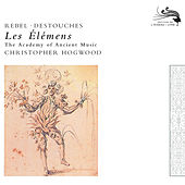 Rebel: Les Elements / Destouches: Les Elémens by The Academy Of Ancient Music
