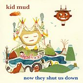 Now They Shut Us Down by Kid Mud