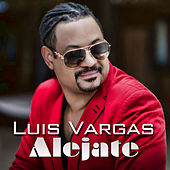 Alejate - Single by Luis Vargas
