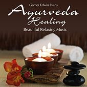 Ayurveda Healing: Beautiful Relaxing Music by Gomer Edwin Evans