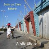 Sotto Un Cielo Italiano by Ariella Uliano