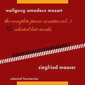 Wolfgang Amadeus Mozart: The Complete Piano Sonatas Vol. 3 & Selected Late Works by Siegfried Mauser
