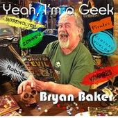 Yeah, I'm a Geek by Bryan Baker