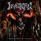 Mortal Throne Of Nazerene by Incantation