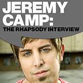 Jeremy Camp: The Rhapsody Interview by Jeremy Camp