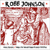 Make Belive/When My Grandfather Played Football by Robb Johnson