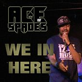 We in Here by Ace of Spades