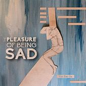 The Pleasure of Being Sad by Get Set Go