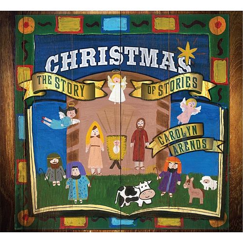 Christmas: The Story of Stories by Carolyn Arends