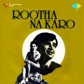 Rootha Na Karo by Various Artists