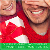 Our First Christmas Together: Romantic Christmas Classics by Various Artists